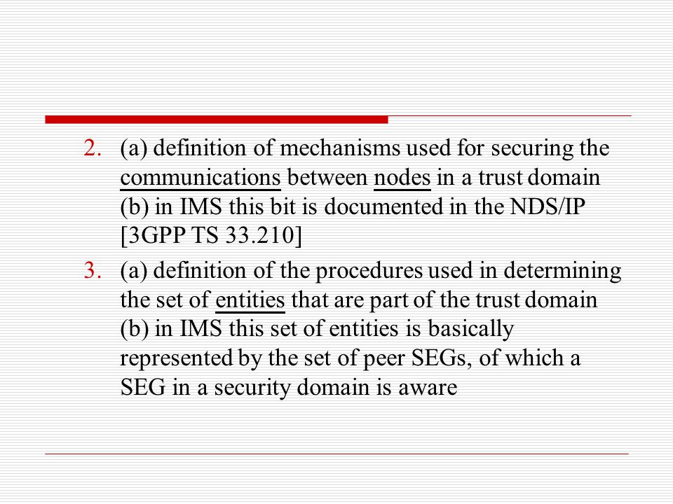 (a) definition of mechanisms used for securing the communications between nodes in a trust domain (b) in IMS this bit is documented in the NDS/IP [3GPP TS 33.210]